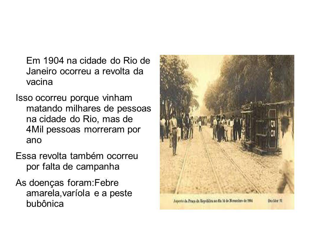 Em 1904 na cidade do Rio de Janeiro ocorreu a revolta da vacina