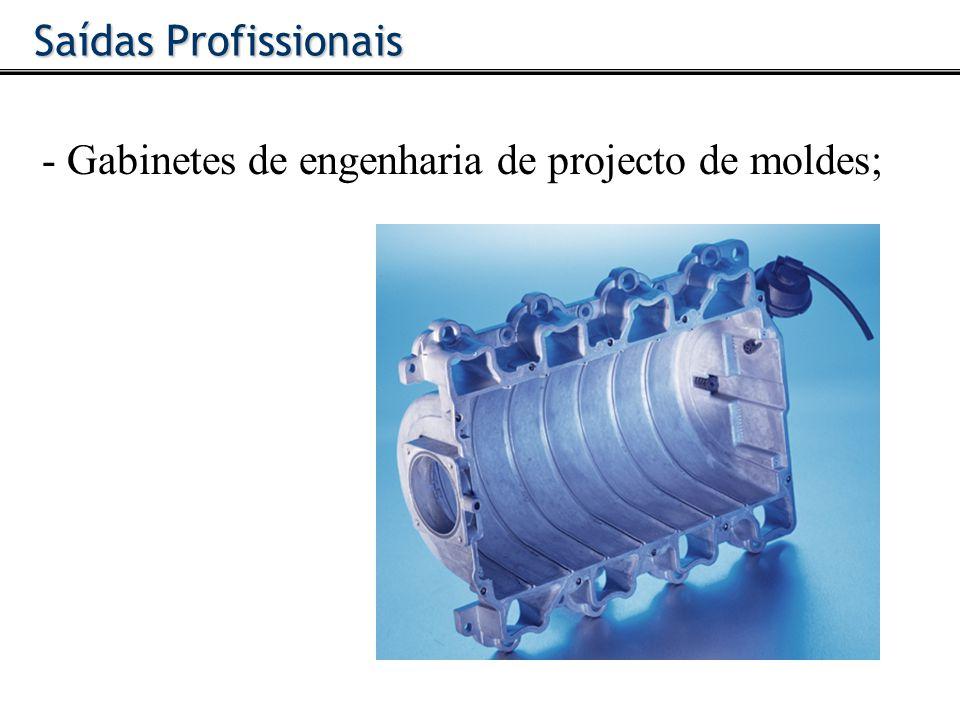 Saídas Profissionais - Gabinetes de engenharia de projecto de moldes;