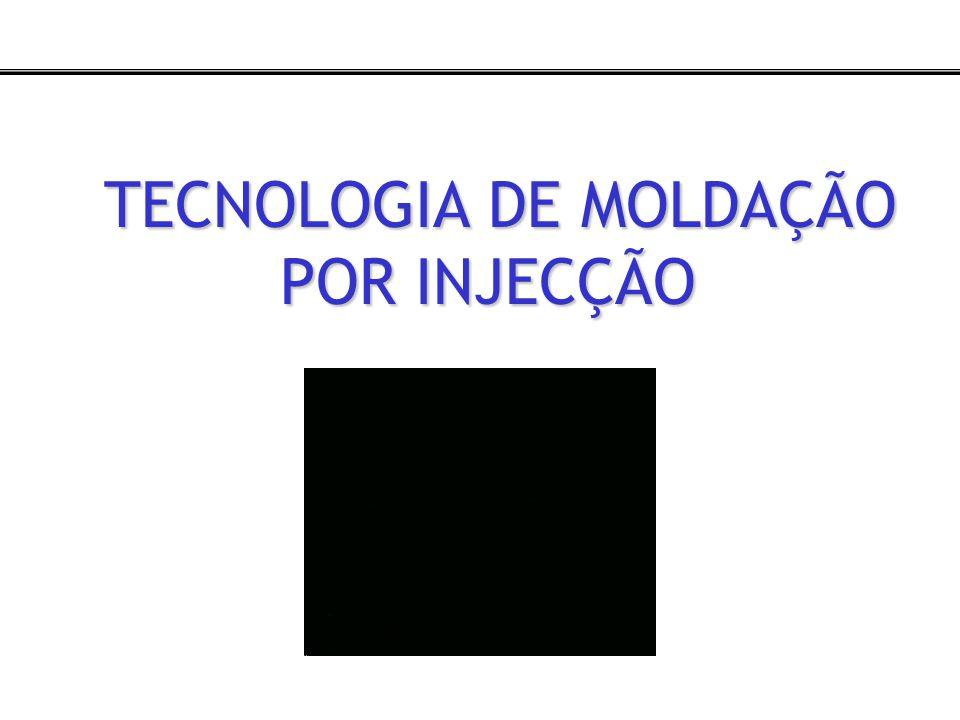 TECNOLOGIA DE MOLDAÇÃO POR INJECÇÃO