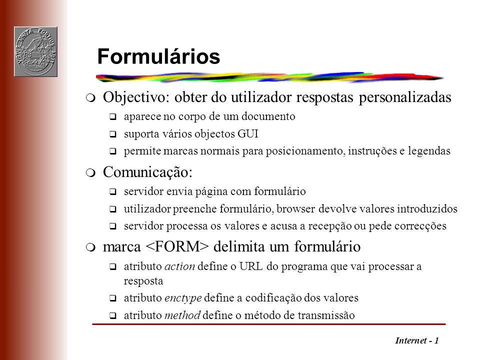 Formulários Objectivo: obter do utilizador respostas personalizadas