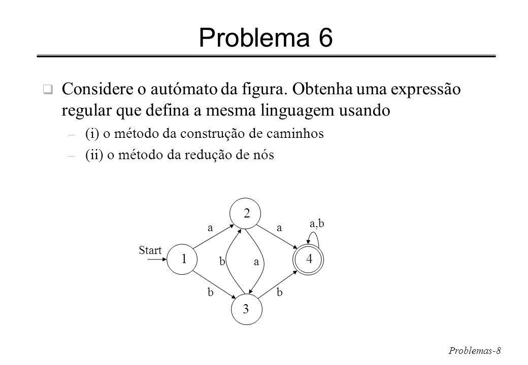 Problema 6 Considere o autómato da figura. Obtenha uma expressão regular que defina a mesma linguagem usando.