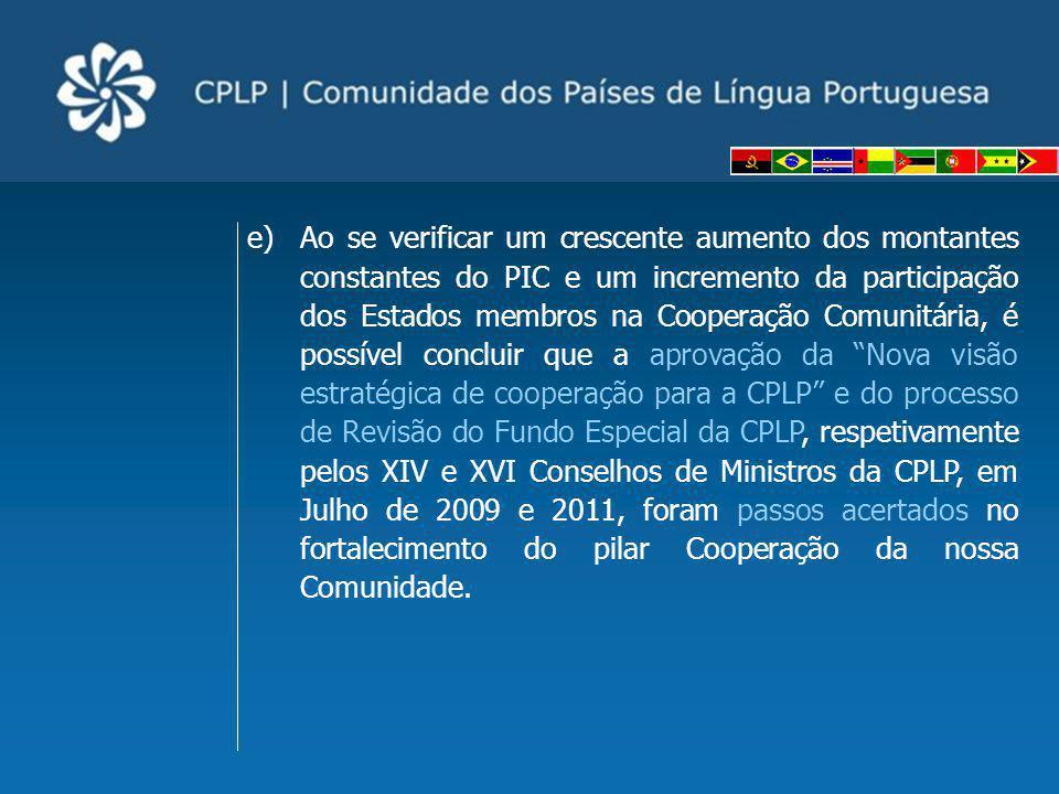 Ao se verificar um crescente aumento dos montantes constantes do PIC e um incremento da participação dos Estados membros na Cooperação Comunitária, é possível concluir que a aprovação da Nova visão estratégica de cooperação para a CPLP e do processo de Revisão do Fundo Especial da CPLP, respetivamente pelos XIV e XVI Conselhos de Ministros da CPLP, em Julho de 2009 e 2011, foram passos acertados no fortalecimento do pilar Cooperação da nossa Comunidade.