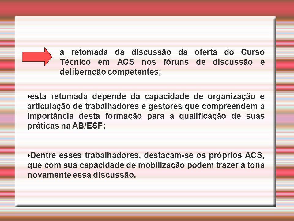 a retomada da discussão da oferta do Curso Técnico em ACS nos fóruns de discussão e deliberação competentes;