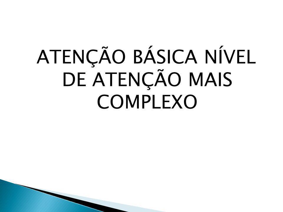 ATENÇÃO BÁSICA NÍVEL DE ATENÇÃO MAIS COMPLEXO