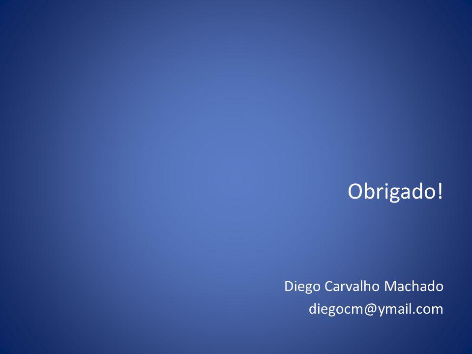 Obrigado! Diego Carvalho Machado diegocm@ymail.com
