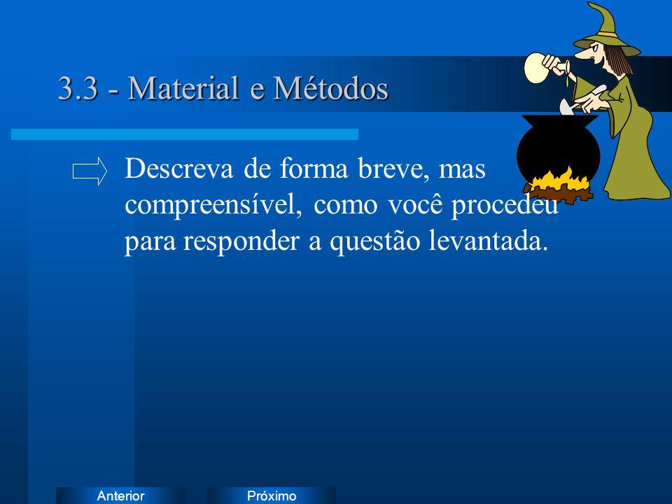3.3 - Material e Métodos Descreva de forma breve, mas compreensível, como você procedeu para responder a questão levantada.