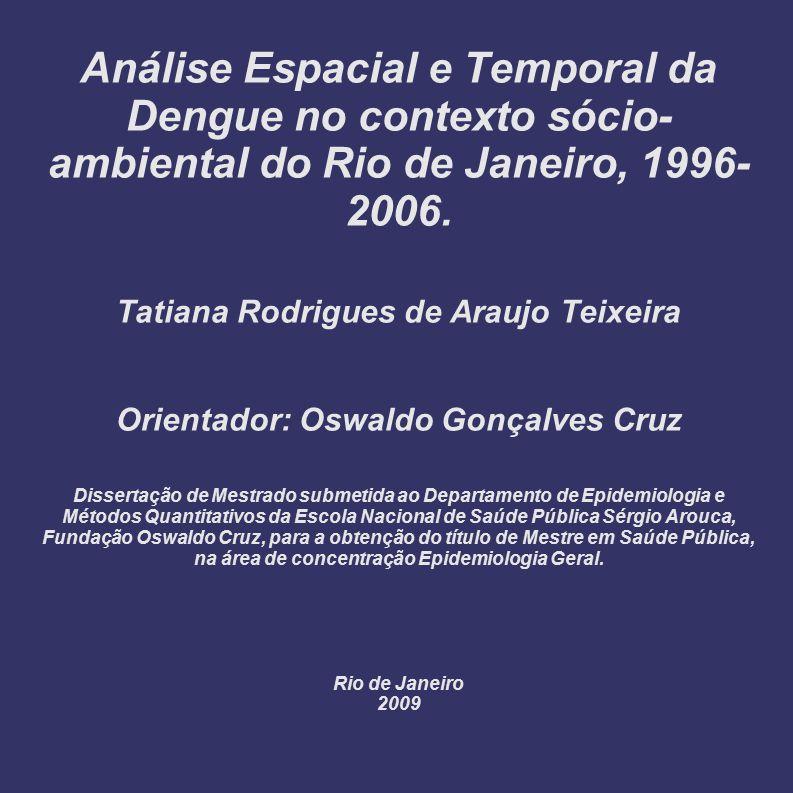 Análise Espacial e Temporal da Dengue no contexto sócio-ambiental do Rio de Janeiro, 1996-2006.