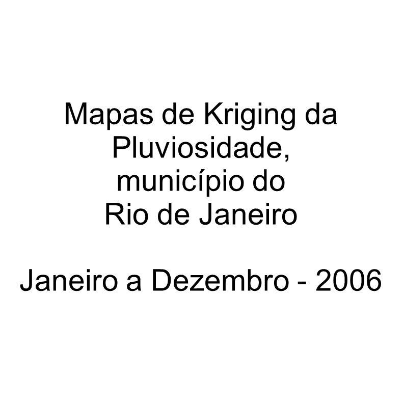 Mapas de Kriging da Pluviosidade, município do Rio de Janeiro Janeiro a Dezembro - 2006