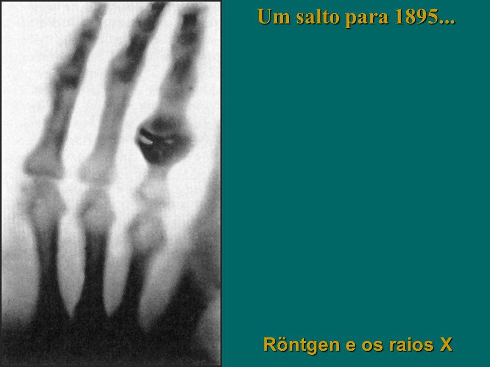 Um salto para 1895... Röntgen e os raios X