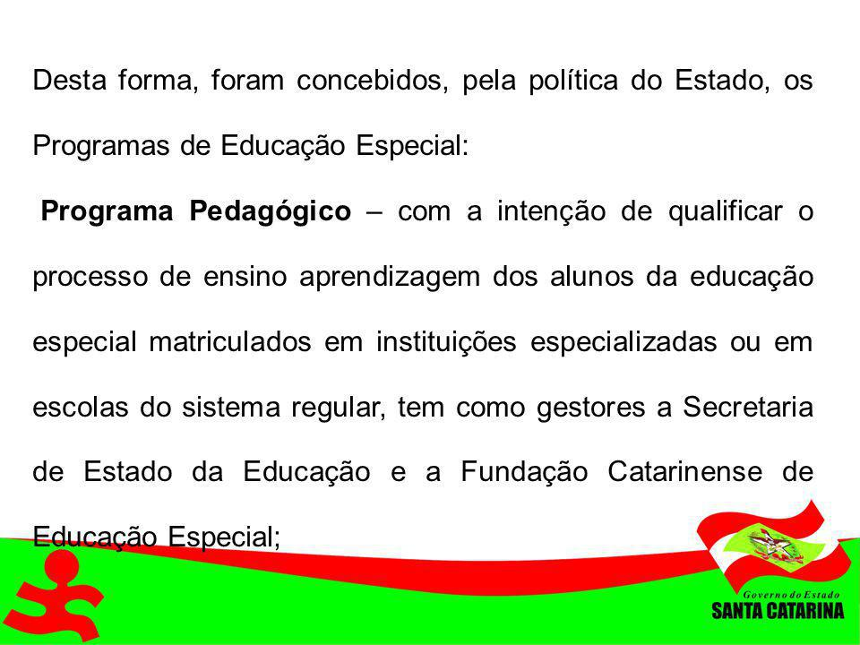Desta forma, foram concebidos, pela política do Estado, os Programas de Educação Especial:
