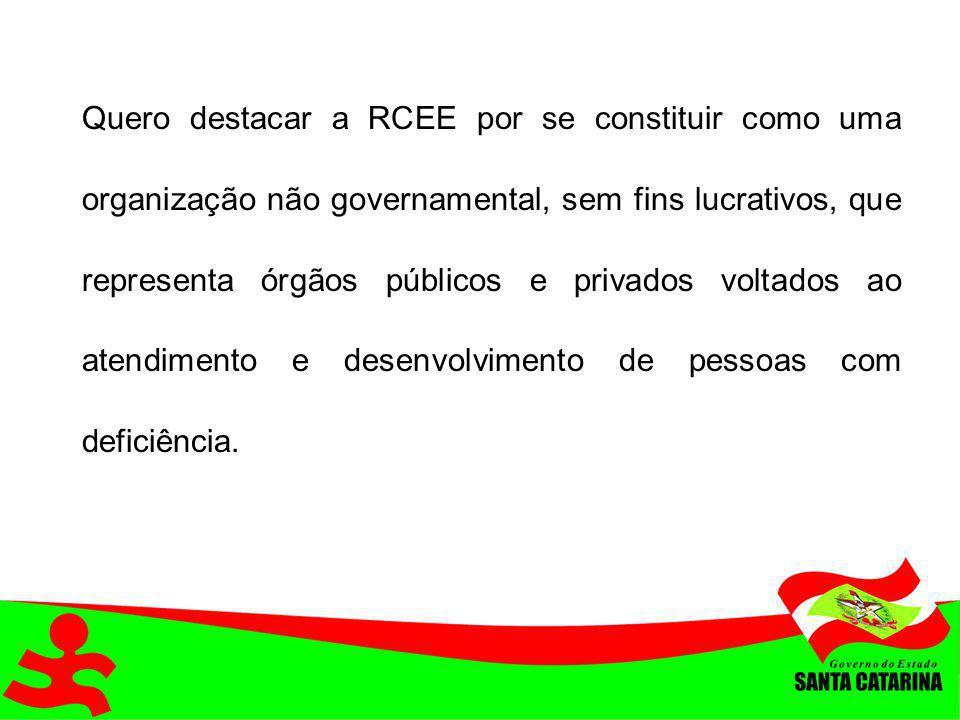 Quero destacar a RCEE por se constituir como uma organização não governamental, sem fins lucrativos, que representa órgãos públicos e privados voltados ao atendimento e desenvolvimento de pessoas com deficiência.