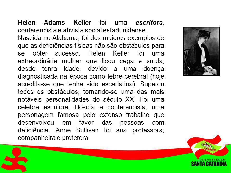 Helen Adams Keller foi uma escritora, conferencista e ativista social estadunidense.