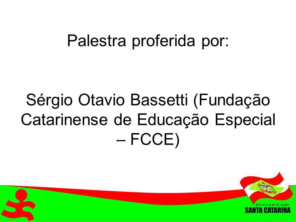 Palestra proferida por: Sérgio Otavio Bassetti (Fundação Catarinense de Educação Especial – FCCE)