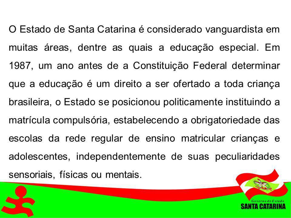O Estado de Santa Catarina é considerado vanguardista em muitas áreas, dentre as quais a educação especial.
