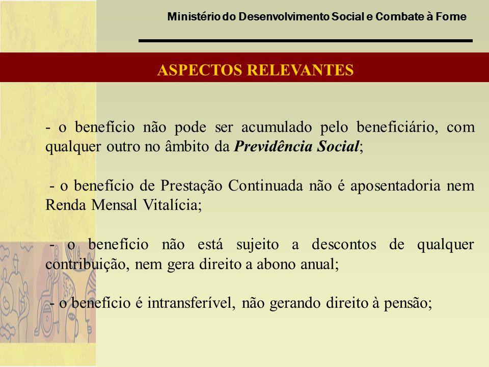 ASPECTOS RELEVANTES - o benefício não pode ser acumulado pelo beneficiário, com qualquer outro no âmbito da Previdência Social;