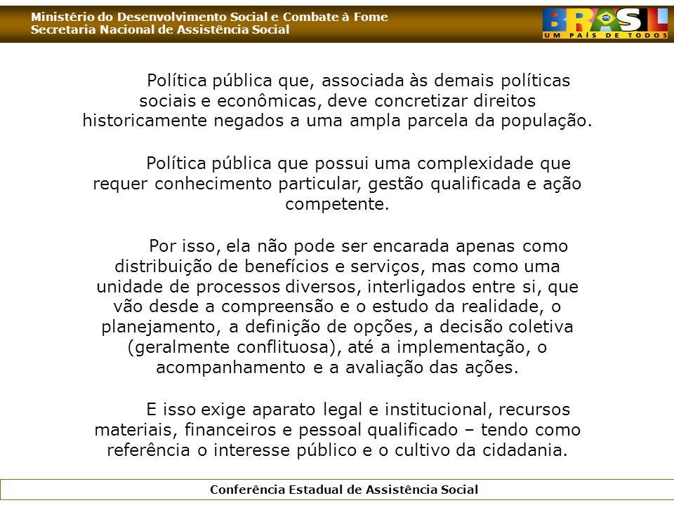 Política pública que, associada às demais políticas sociais e econômicas, deve concretizar direitos historicamente negados a uma ampla parcela da população.