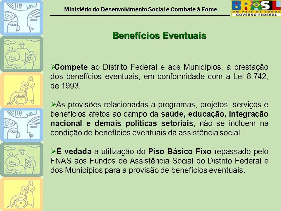 Benefícios Eventuais Compete ao Distrito Federal e aos Municípios, a prestação dos benefícios eventuais, em conformidade com a Lei 8.742, de 1993.