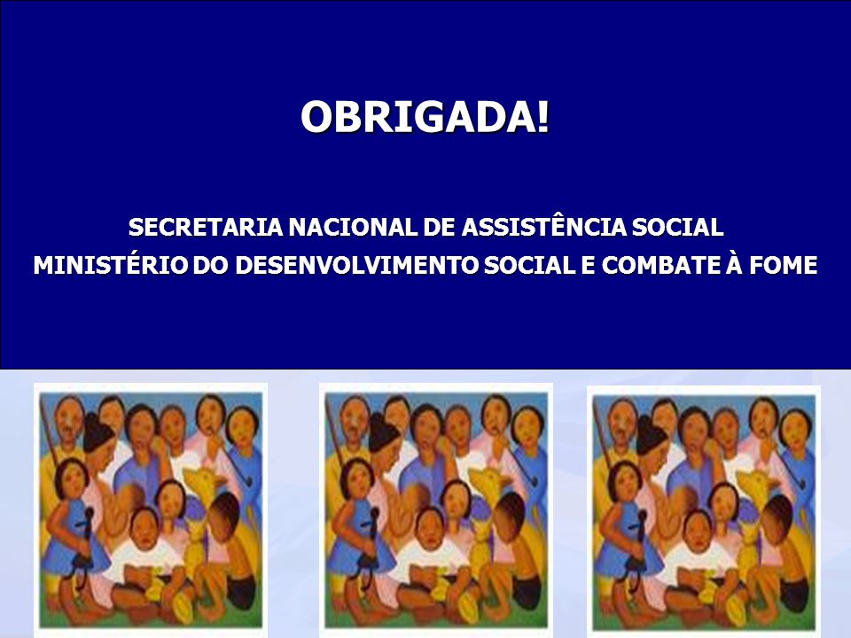 OBRIGADA! SECRETARIA NACIONAL DE ASSISTÊNCIA SOCIAL