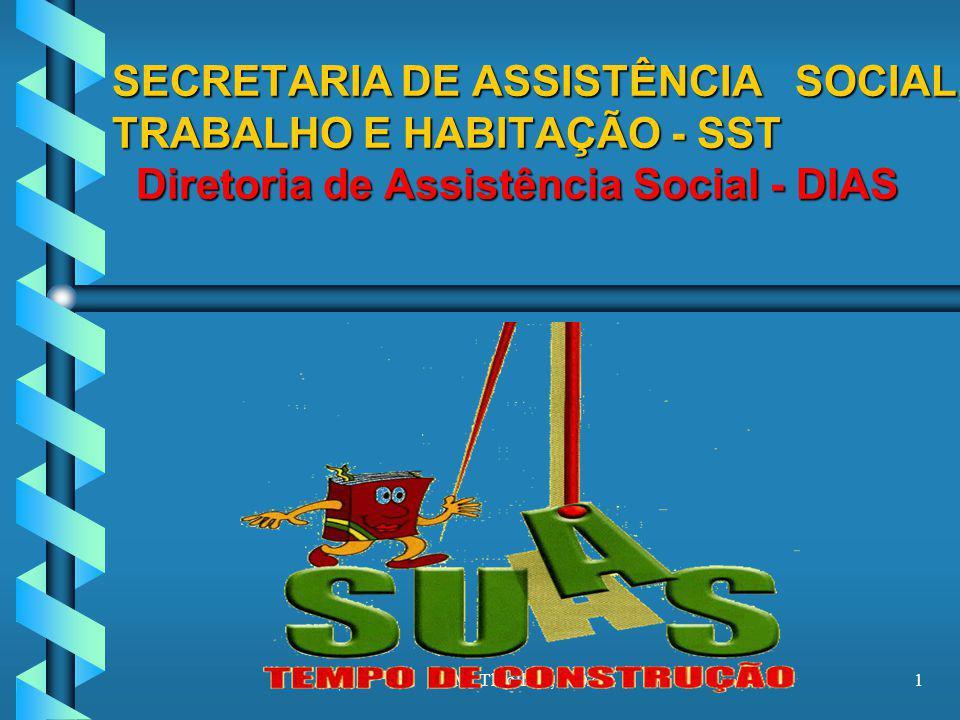 SECRETARIA DE ASSISTÊNCIA SOCIAL, TRABALHO E HABITAÇÃO - SST Diretoria de Assistência Social - DIAS