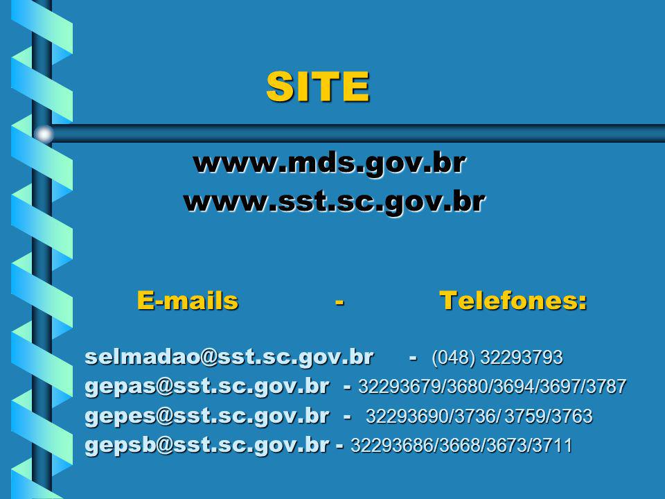 SITE www.mds.gov.br www.sst.sc.gov.br E-mails - Telefones: