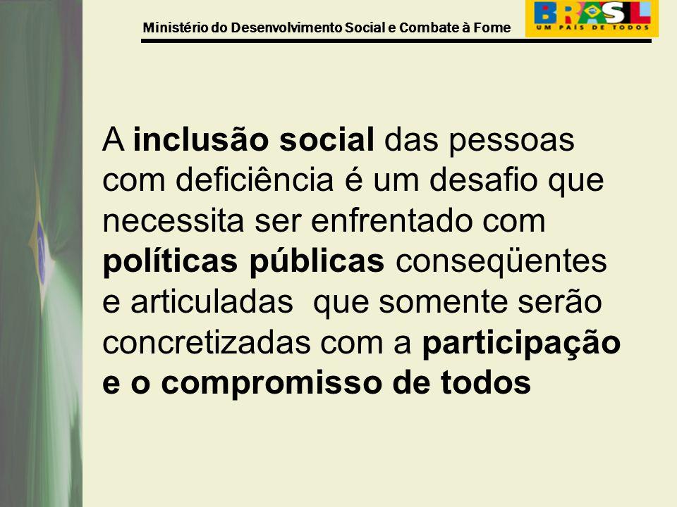A inclusão social das pessoas com deficiência é um desafio que necessita ser enfrentado com políticas públicas conseqüentes e articuladas que somente serão concretizadas com a participação e o compromisso de todos