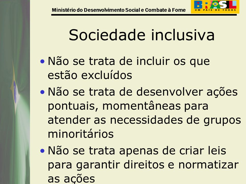 Sociedade inclusiva Não se trata de incluir os que estão excluídos