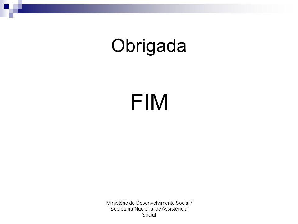 Obrigada FIM Ministério do Desenvolvimento Social / Secretaria Nacional de Assistência Social