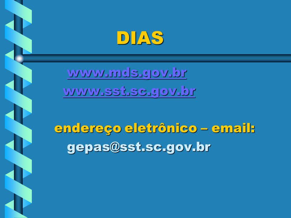 DIAS www.mds.gov.br www.sst.sc.gov.br endereço eletrônico – email: