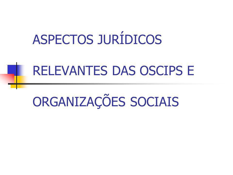 ASPECTOS JURÍDICOS RELEVANTES DAS OSCIPS E ORGANIZAÇÕES SOCIAIS