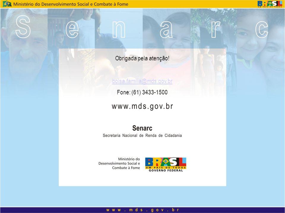 Obrigada pela atenção! bolsa.familia@mds.gov.br Fone: (61) 3433-1500