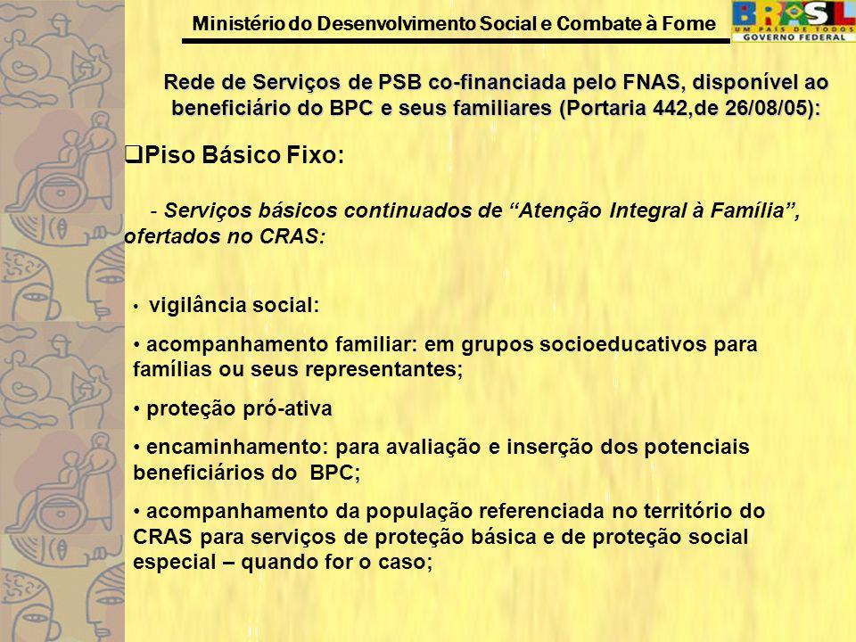 Rede de Serviços de PSB co-financiada pelo FNAS, disponível ao beneficiário do BPC e seus familiares (Portaria 442,de 26/08/05):