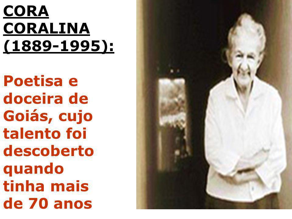 CORA CORALINA. (1889-1995): Poetisa e. doceira de. Goiás, cujo. talento foi. descoberto. quando.