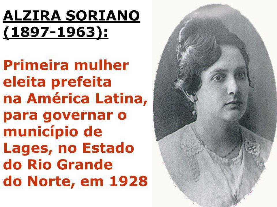 ALZIRA SORIANO (1897-1963): Primeira mulher. eleita prefeita. na América Latina, para governar o.