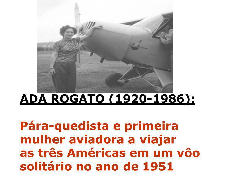 ADA ROGATO (1920-1986): Pára-quedista e primeira. mulher aviadora a viajar.