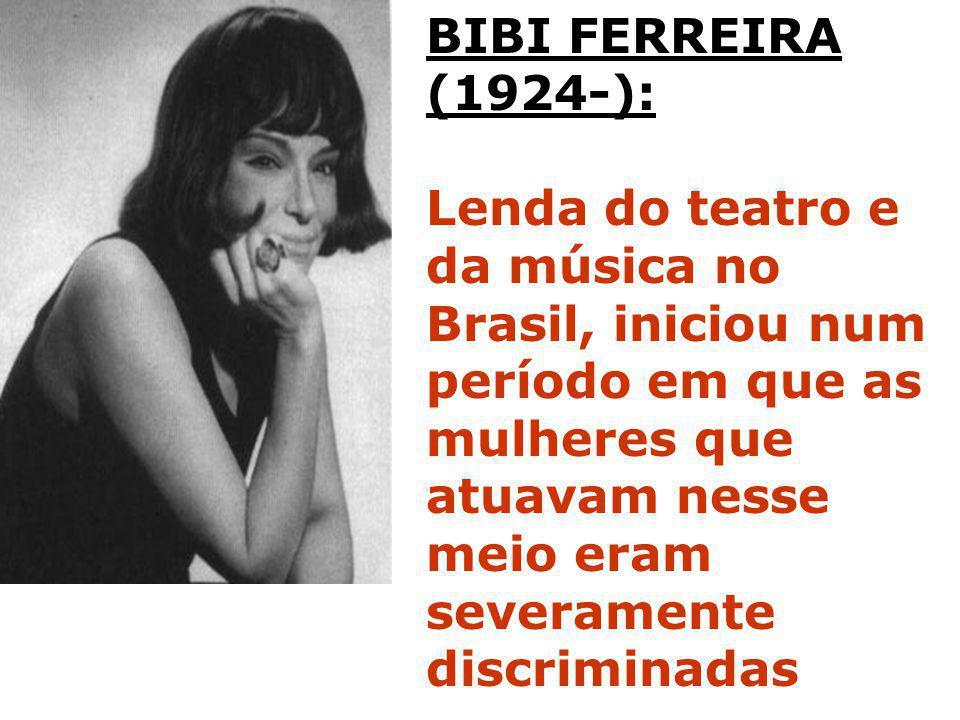 BIBI FERREIRA (1924-): Lenda do teatro e da música no Brasil, iniciou num período em que as mulheres que atuavam nesse meio eram.