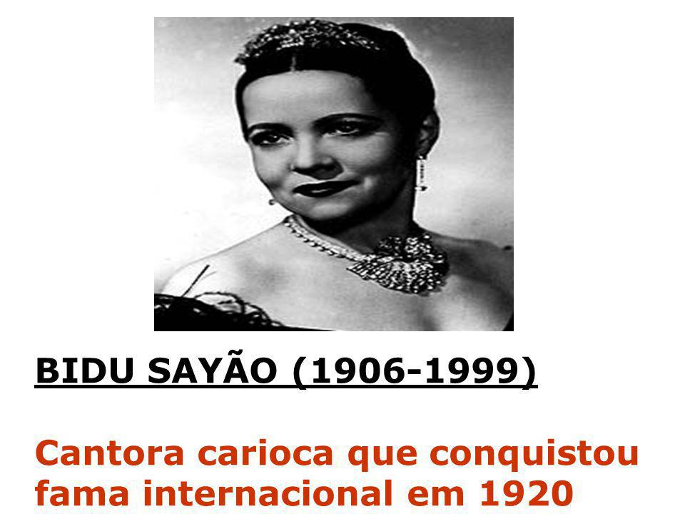 BIDU SAYÃO (1906-1999) Cantora carioca que conquistou fama internacional em 1920