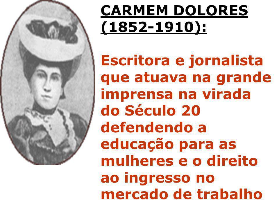 CARMEM DOLORES (1852-1910): Escritora e jornalista que atuava na grande imprensa na virada.