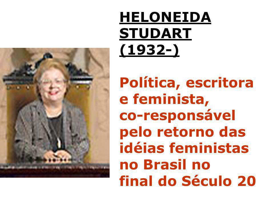HELONEIDA STUDART. (1932-) Política, escritora e feminista, co-responsável pelo retorno das. idéias feministas.