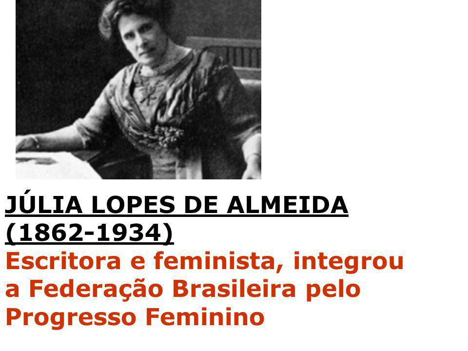 JÚLIA LOPES DE ALMEIDA (1862-1934) Escritora e feminista, integrou.