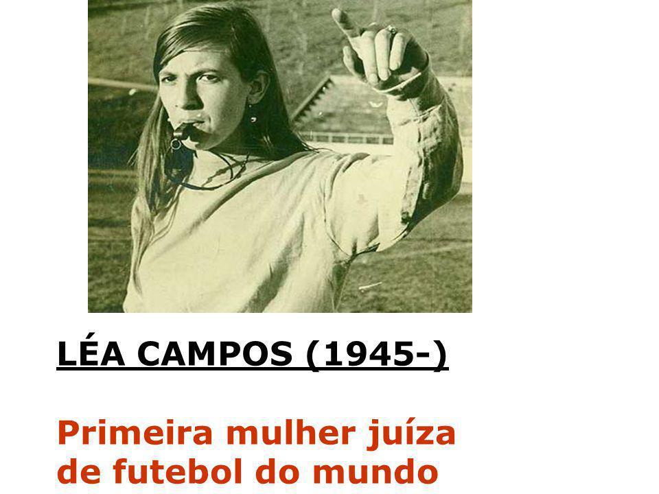 LÉA CAMPOS (1945-) Primeira mulher juíza de futebol do mundo
