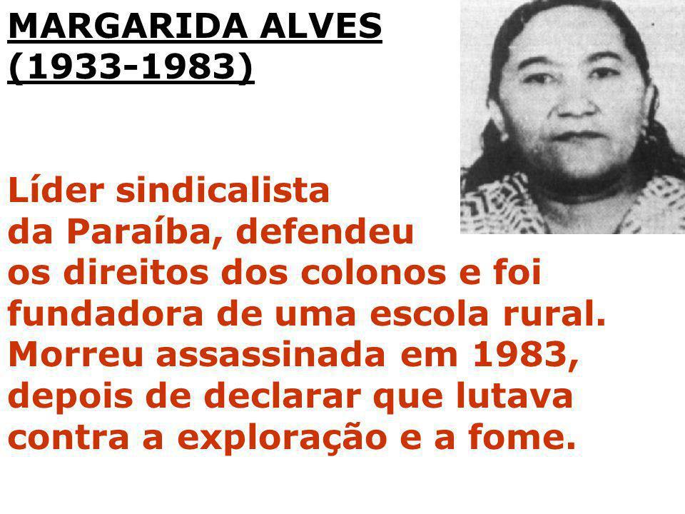 MARGARIDA ALVES (1933-1983) Líder sindicalista. da Paraíba, defendeu.