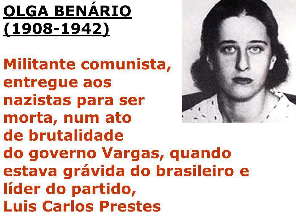 OLGA BENÁRIO (1908-1942) Militante comunista, entregue aos. nazistas para ser. morta, num ato. de brutalidade.