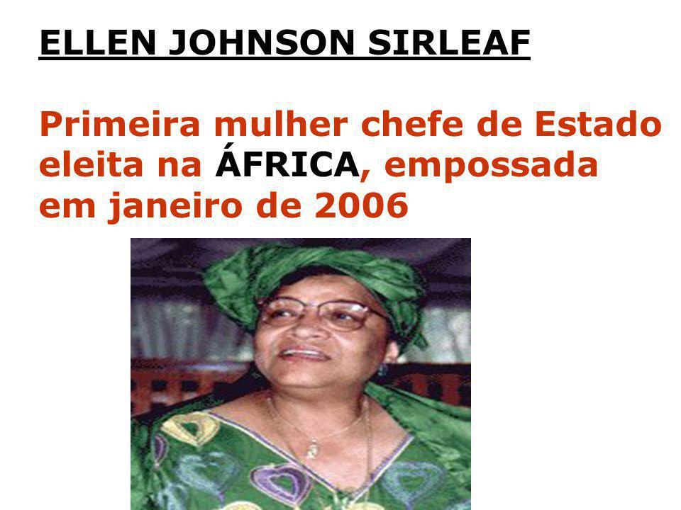 ELLEN JOHNSON SIRLEAF Primeira mulher chefe de Estado.