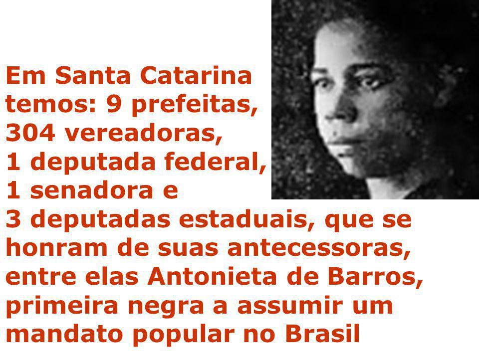 Em Santa Catarina temos: 9 prefeitas, 304 vereadoras, 1 deputada federal, 1 senadora e.