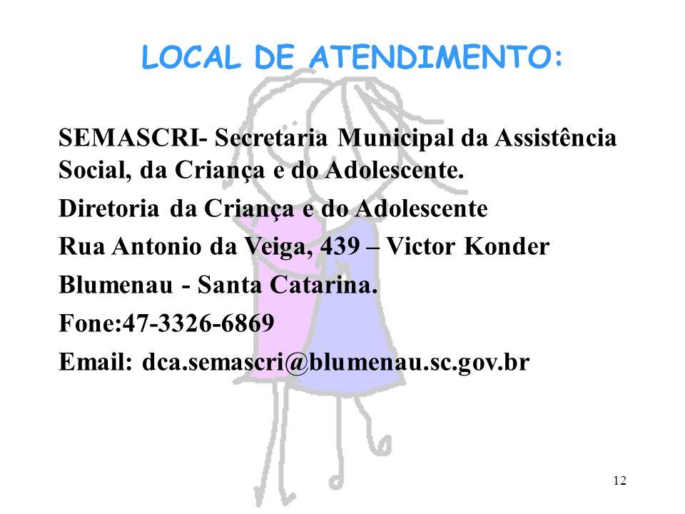 LOCAL DE ATENDIMENTO: SEMASCRI- Secretaria Municipal da Assistência Social, da Criança e do Adolescente.