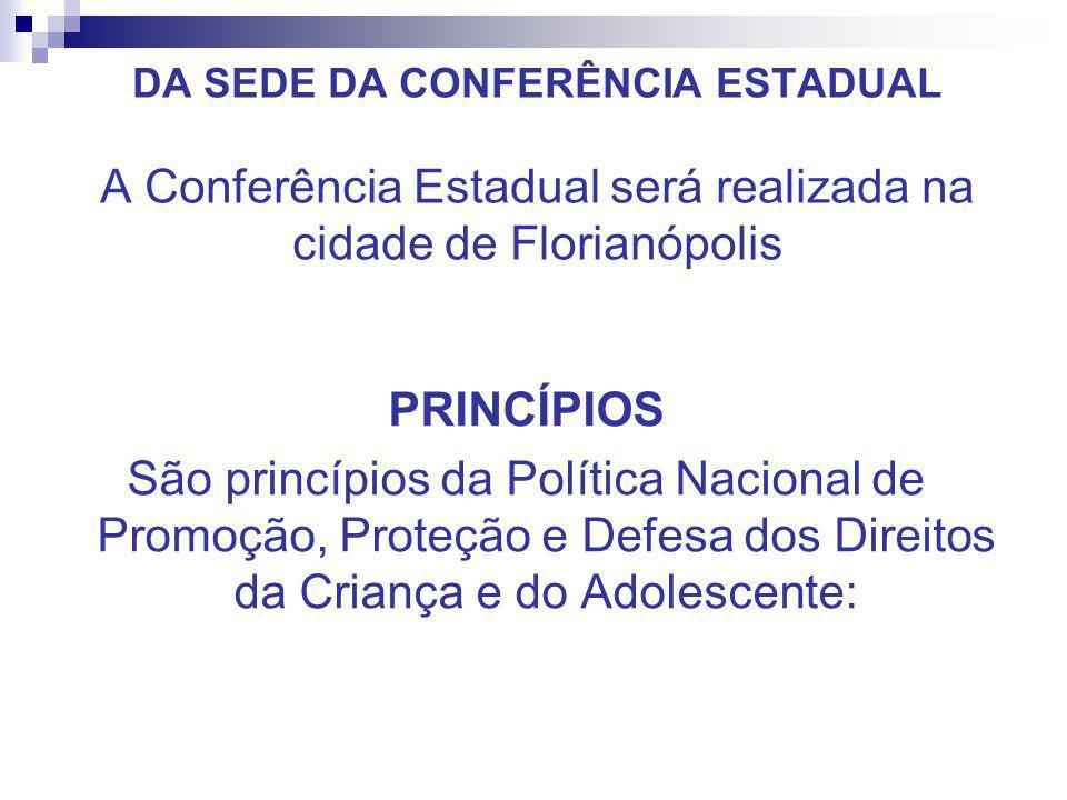 DA SEDE DA CONFERÊNCIA ESTADUAL A Conferência Estadual será realizada na cidade de Florianópolis