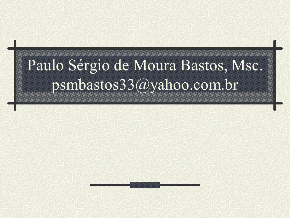 Paulo Sérgio de Moura Bastos, Msc. psmbastos33@yahoo.com.br