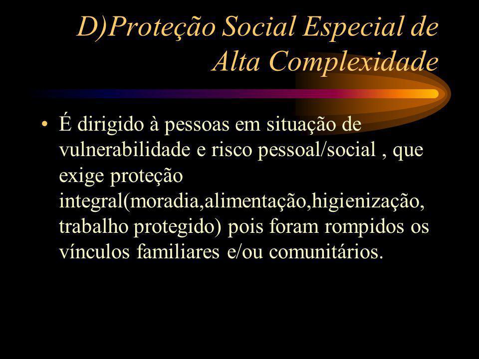 D)Proteção Social Especial de Alta Complexidade