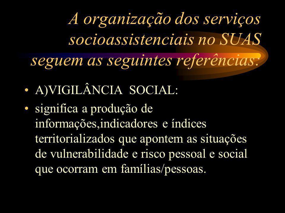 A organização dos serviços socioassistenciais no SUAS seguem as seguintes referências: