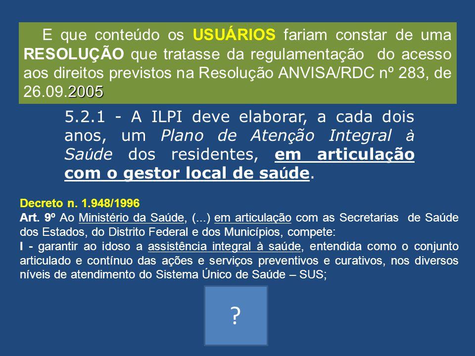 E que conteúdo os USUÁRIOS fariam constar de uma RESOLUÇÃO que tratasse da regulamentação do acesso aos direitos previstos na Resolução ANVISA/RDC nº 283, de 26.09.2005